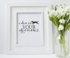 Chase Your Dreams by Morgan Alexandra Designs