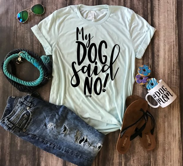 """My Dog Said No"" Tee - These are the dog mom essentials you need in your life this year."