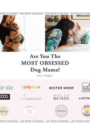 Are You The Most Obsessed Dog Mama? Mother's Day Giveaway - Pretty Fluffy
